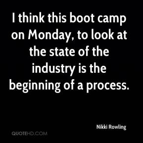 Nikki Rowling  - I think this boot camp on Monday, to look at the state of the industry is the beginning of a process.