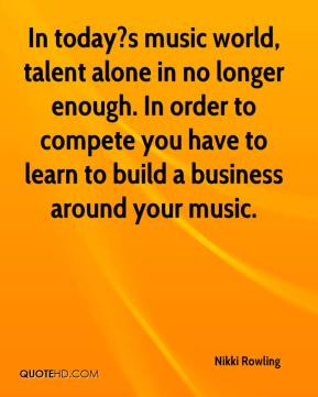 Nikki Rowling  - In today?s music world, talent alone in no longer enough. In order to compete you have to learn to build a business around your music.