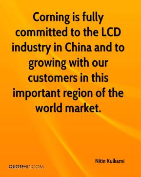 Nitin Kulkarni  - Corning is fully committed to the LCD industry in China and to growing with our customers in this important region of the world market.