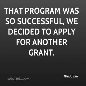 Niza Uslan  - That program was so successful, we decided to apply for another grant.