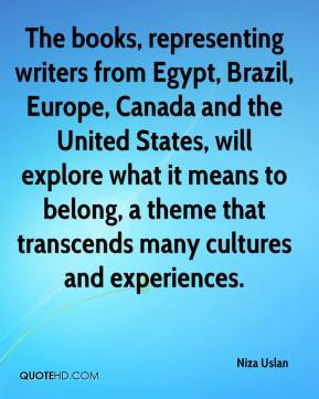Niza Uslan  - The books, representing writers from Egypt, Brazil, Europe, Canada and the United States, will explore what it means to belong, a theme that transcends many cultures and experiences.