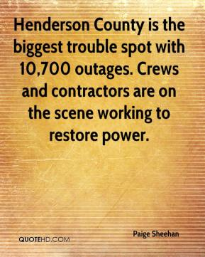 Paige Sheehan  - Henderson County is the biggest trouble spot with 10,700 outages. Crews and contractors are on the scene working to restore power.