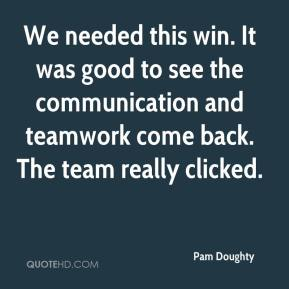 We needed this win. It was good to see the communication and teamwork come back. The team really clicked.