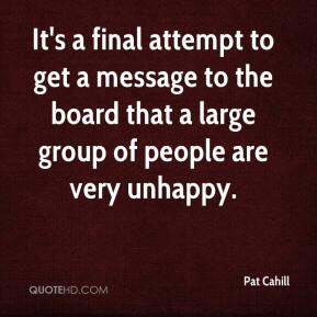 Pat Cahill  - It's a final attempt to get a message to the board that a large group of people are very unhappy.