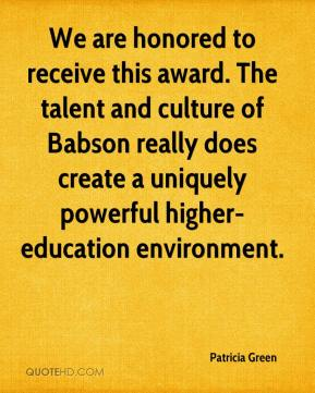 Patricia Green  - We are honored to receive this award. The talent and culture of Babson really does create a uniquely powerful higher-education environment.