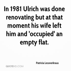 In 1981 Ulrich was done renovating but at that moment his wife left him and 'occupied' an empty flat.