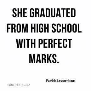 Patricia Lessnerkraus  - She graduated from high school with perfect marks.