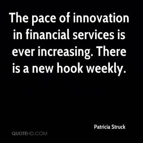 Patricia Struck  - The pace of innovation in financial services is ever increasing. There is a new hook weekly.