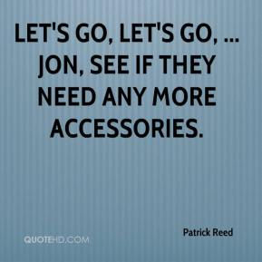 Let's go, let's go, ... Jon, see if they need any more accessories.