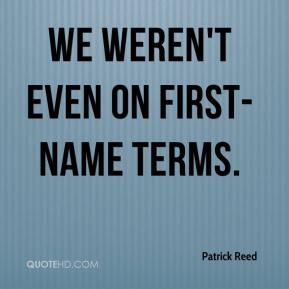 We weren't even on first-name terms.