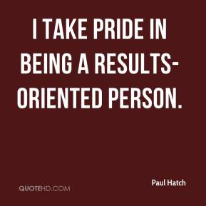 I take pride in being a results-oriented person.