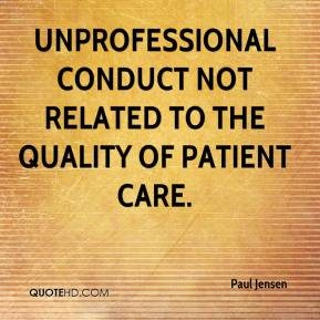 Paul Jensen  - unprofessional conduct not related to the quality of patient care.