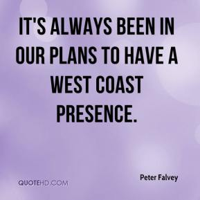 Peter Falvey  - It's always been in our plans to have a West Coast presence.