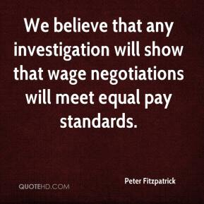 We believe that any investigation will show that wage negotiations will meet equal pay standards.