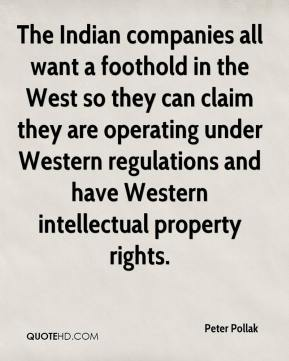Peter Pollak  - The Indian companies all want a foothold in the West so they can claim they are operating under Western regulations and have Western intellectual property rights.