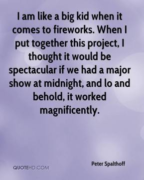 Peter Spalthoff  - I am like a big kid when it comes to fireworks. When I put together this project, I thought it would be spectacular if we had a major show at midnight, and lo and behold, it worked magnificently.