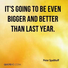 Peter Spalthoff  - It's going to be even bigger and better than last year.