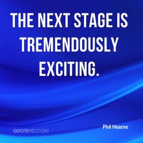 Phil Hearne  - The next stage is tremendously exciting.