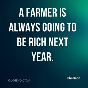 A farmer is always going to be rich next year.