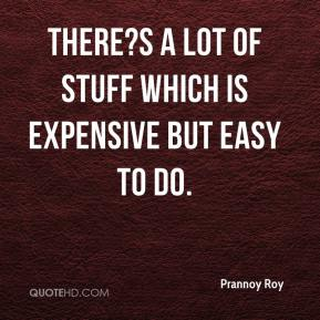 There?s a lot of stuff which is expensive but easy to do.