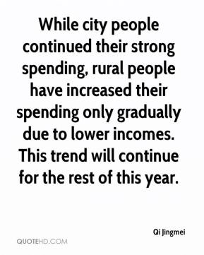 While city people continued their strong spending, rural people have increased their spending only gradually due to lower incomes. This trend will continue for the rest of this year.