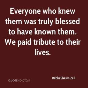 Rabbi Shawn Zell  - Everyone who knew them was truly blessed to have known them. We paid tribute to their lives.
