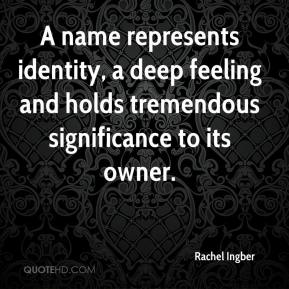 Rachel Ingber  - A name represents identity, a deep feeling and holds tremendous significance to its owner.
