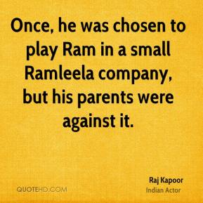 Raj Kapoor - Once, he was chosen to play Ram in a small Ramleela company, but his parents were against it.
