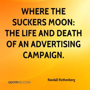 Randall Rothenberg  - Where the Suckers Moon: The Life and Death of an Advertising Campaign.