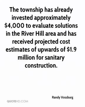 Randy Vossburg  - The township has already invested approximately $4,000 to evaluate solutions in the River Hill area and has received projected cost estimates of upwards of $1.9 million for sanitary construction.