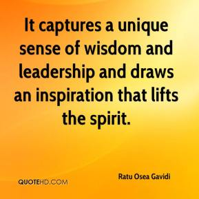 Ratu Osea Gavidi  - It captures a unique sense of wisdom and leadership and draws an inspiration that lifts the spirit.