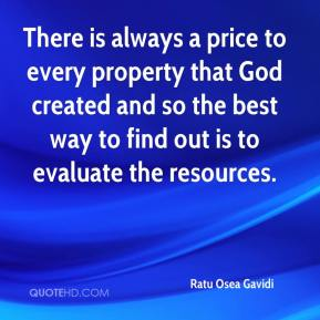 There is always a price to every property that God created and so the best way to find out is to evaluate the resources.