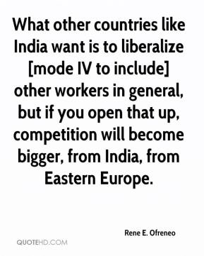 Rene E. Ofreneo  - What other countries like India want is to liberalize [mode IV to include] other workers in general, but if you open that up, competition will become bigger, from India, from Eastern Europe.