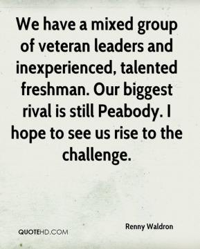 Renny Waldron  - We have a mixed group of veteran leaders and inexperienced, talented freshman. Our biggest rival is still Peabody. I hope to see us rise to the challenge.