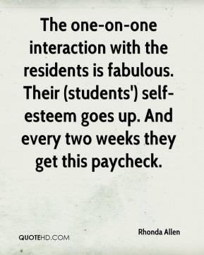 Rhonda Allen  - The one-on-one interaction with the residents is fabulous. Their (students') self-esteem goes up. And every two weeks they get this paycheck.