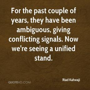 Riad Kahwaji  - For the past couple of years, they have been ambiguous, giving conflicting signals. Now we're seeing a unified stand.