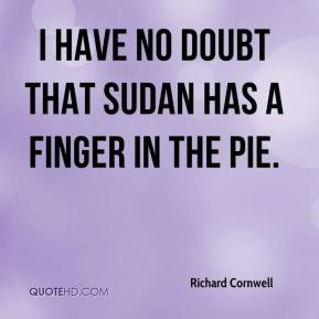 Richard Cornwell  - I have no doubt that Sudan has a finger in the pie.