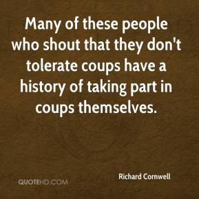 Richard Cornwell  - Many of these people who shout that they don't tolerate coups have a history of taking part in coups themselves.