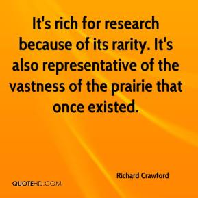 Richard Crawford  - It's rich for research because of its rarity. It's also representative of the vastness of the prairie that once existed.