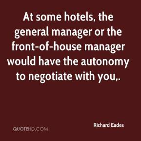 Richard Eades  - At some hotels, the general manager or the front-of-house manager would have the autonomy to negotiate with you.