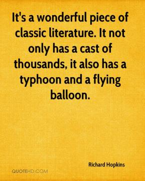 Richard Hopkins  - It's a wonderful piece of classic literature. It not only has a cast of thousands, it also has a typhoon and a flying balloon.