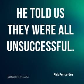 He told us they were all unsuccessful.