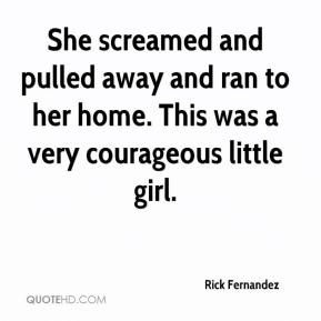 She screamed and pulled away and ran to her home. This was a very courageous little girl.
