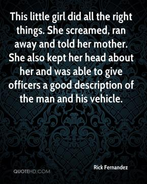 This little girl did all the right things. She screamed, ran away and told her mother. She also kept her head about her and was able to give officers a good description of the man and his vehicle.