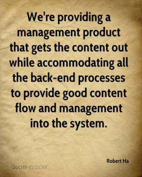 Robert Ha  - We're providing a management product that gets the content out while accommodating all the back-end processes to provide good content flow and management into the system.