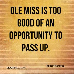 Robert Ramirez  - Ole Miss is too good of an opportunity to pass up.