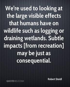 Robert Steidl  - We're used to looking at the large visible effects that humans have on wildlife such as logging or draining wetlands. Subtle impacts [from recreation] may be just as consequential.