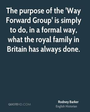 The purpose of the 'Way Forward Group' is simply to do, in a formal way, what the royal family in Britain has always done.