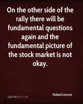 Roland Lescure  - On the other side of the rally there will be fundamental questions again and the fundamental picture of the stock market is not okay.