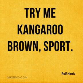 Rolf Harris  - Try me kangaroo brown, sport.